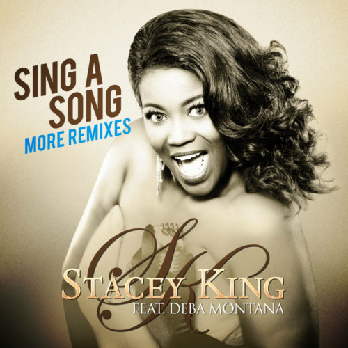 Stacey King feat. Deba Montana – Sing A Song (More Remixes)