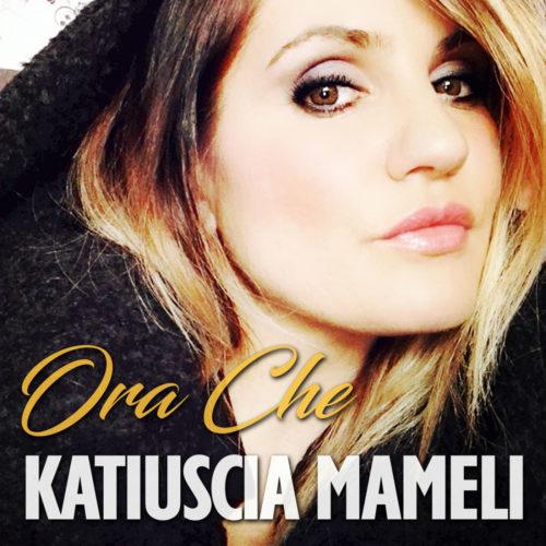 Katiuscia Mameli – Ora Che