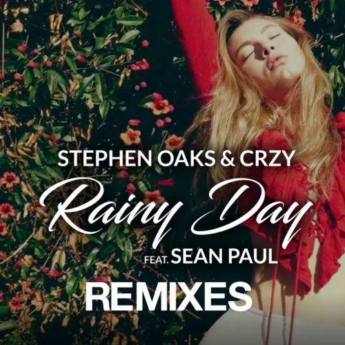 Stephen Oaks & CRZY ft. Sean Paul – Rainy Day (Remixes)