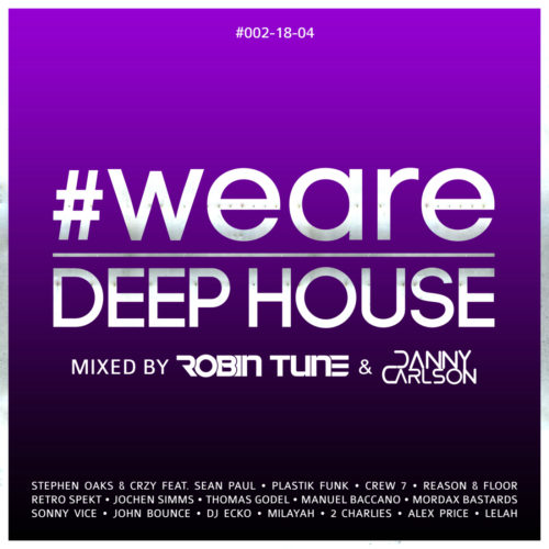 #WeAreDeepHouse #002-18-04 (Mixed by Robin Tune & Danny Carlson)