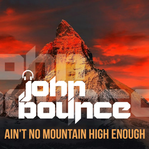 John Bounce – Ain't No Mountain High Enough