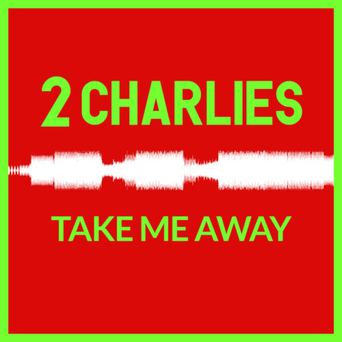 2 Charlies – Take Me Away