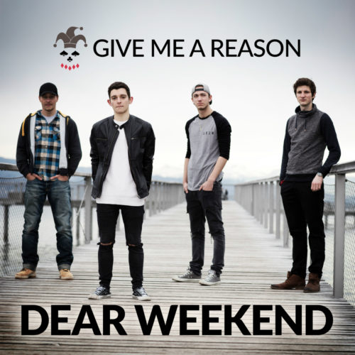Give Me A Reason – Dear Weekend