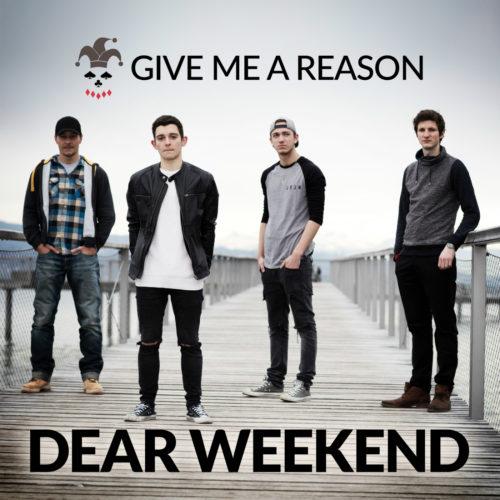 Give Me A Reason – Dear Weekend