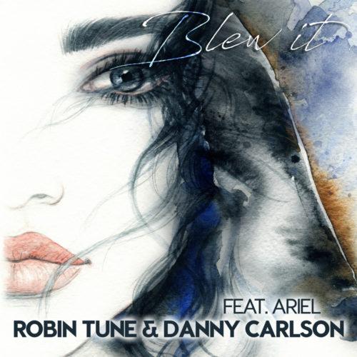 Robin Tune & Danny Carlson ft. Ariel – Blew It