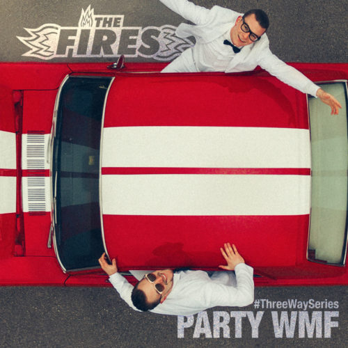The Fires – Party WMF [#ThreeWaySeries]