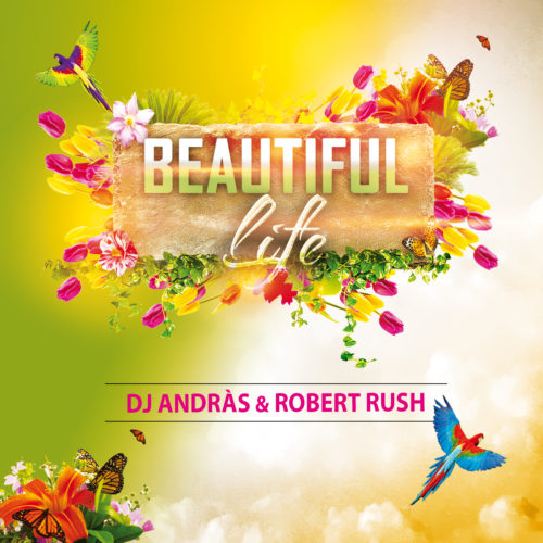 DJ Andràs & Robert Rush – Beautiful Life