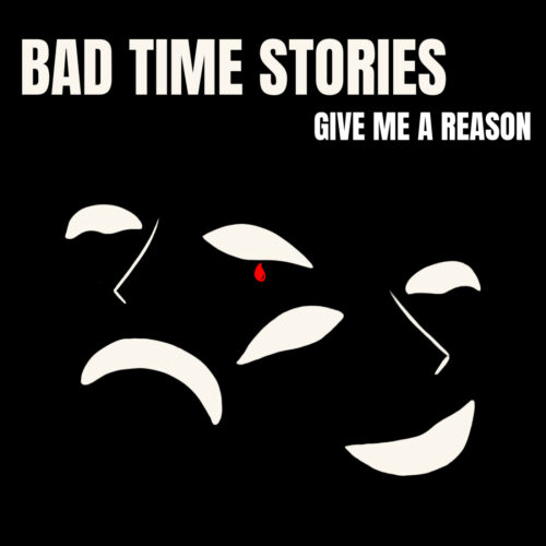 Give Me A Reason – Bad Time Stories