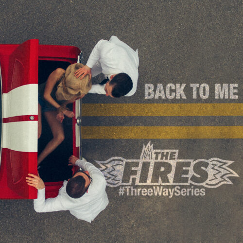 The Fires – Back to Me [#ThreeWaySeries]