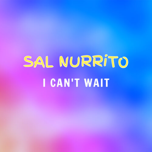 Sal Nurrito – I Can't Wait