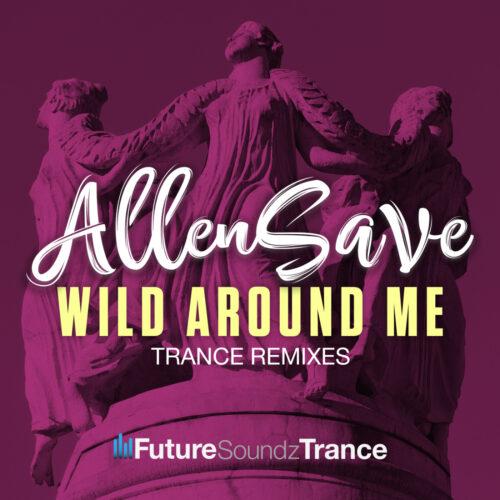 AllenSave – Wild Around Me (Trance Remixes)