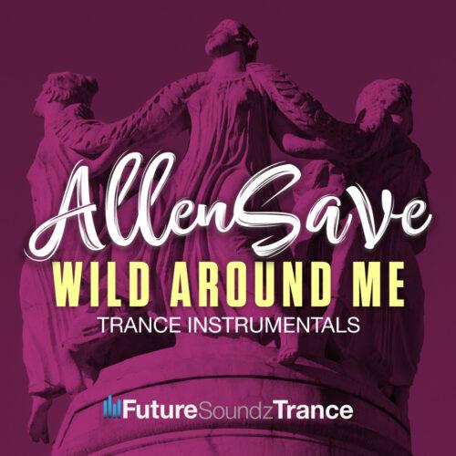 AllenSave – Wild Around Me (Trance Instrumentals)