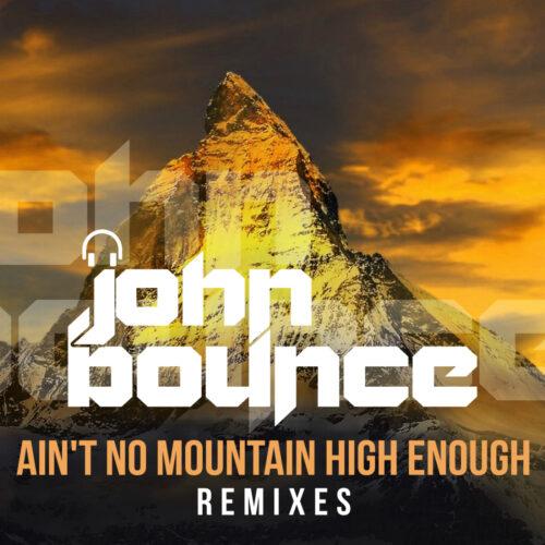 John Bounce – Ain't No Mountain High Enough (Remixes)