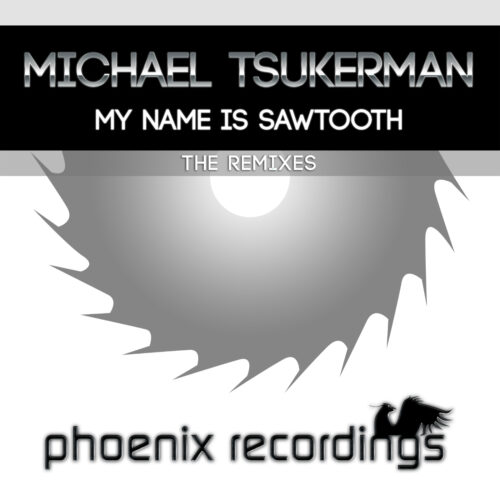 Michael Tsukerman – My Name Is Sawtooth (The Remixes)