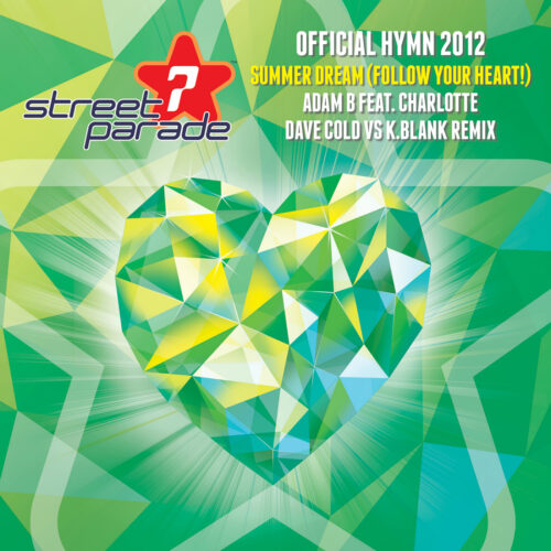 Adam B feat. Charlotte – Summer Dream (Follow Your Heart!) (Official Street Parade Hymn 2012) (Dave Cold vs. K.Blank Remixes)