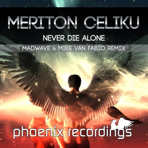 Meriton Celiku – Never Die Alone (Madwave & Mike Van Fabio Remix)