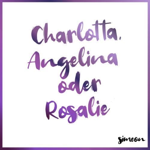Simeon – Charlotta, Angelina oder Rosalie