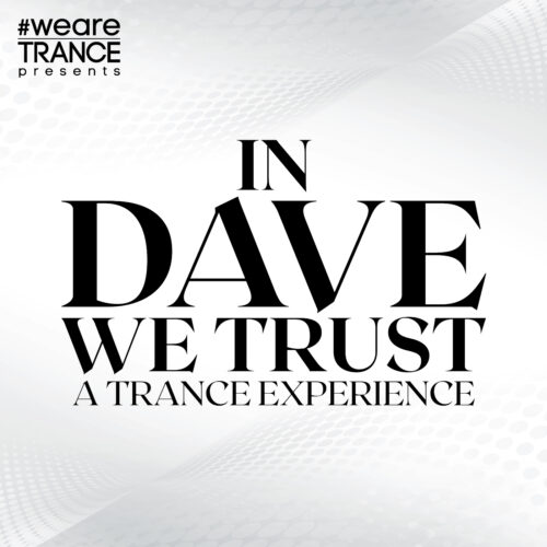 #WeAreTrance presents: In Dave We Trust (A Trance Experience)