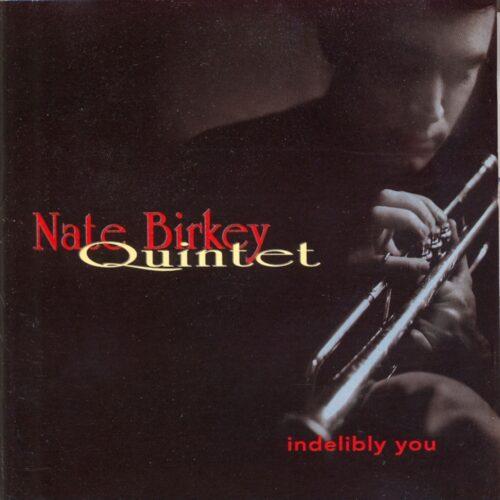 Nate Birkey Quintet – Indelibly You