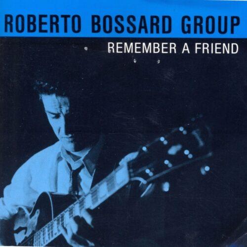 Roberto Bossard Group – Remember A Friend
