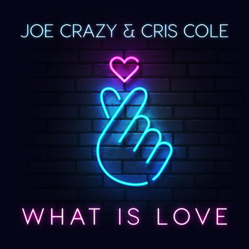Joe Crazy & Cris Cole – What is Love (2021 Edit)