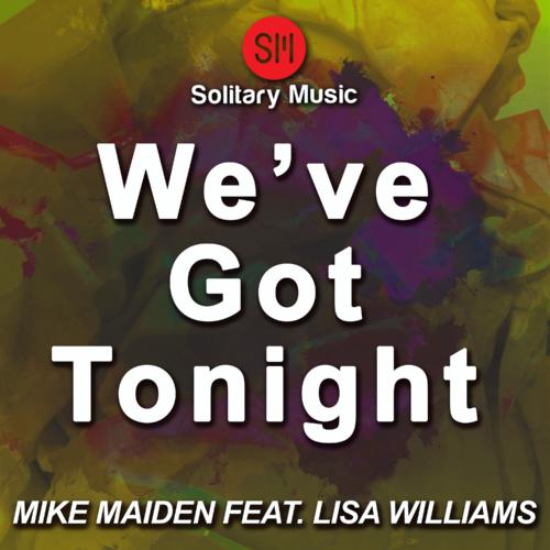 Mike Maiden – We've Got Tonight (feat. Lisa Williams)