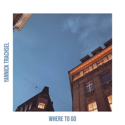 Yannick Trachsel – Where to Go