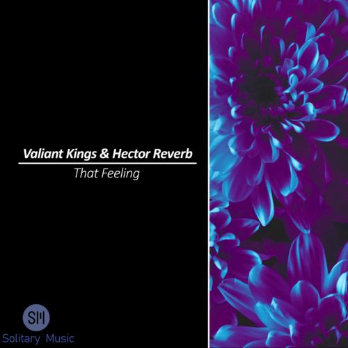 Valiant Kings & Hector Reverb – That Feeling