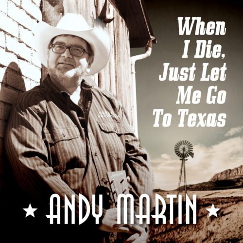 Andy Martin – When I Die, Just Let Me Go to Texas
