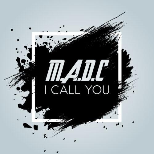 M.A.D.C – I Call You