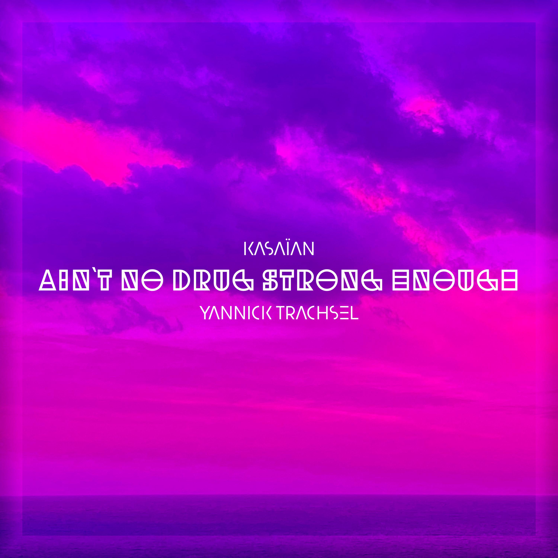 Yannick Trachsel & Kasaïan – Ain't No Drug Strong Enough